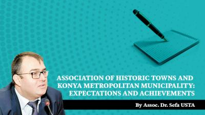 ASSOCIATION OF HISTORIC TOWNS AND KONYA METROPOLITAN MUNICIPALITY:  EXPECTATIONS AND ACHIEVEMENTS